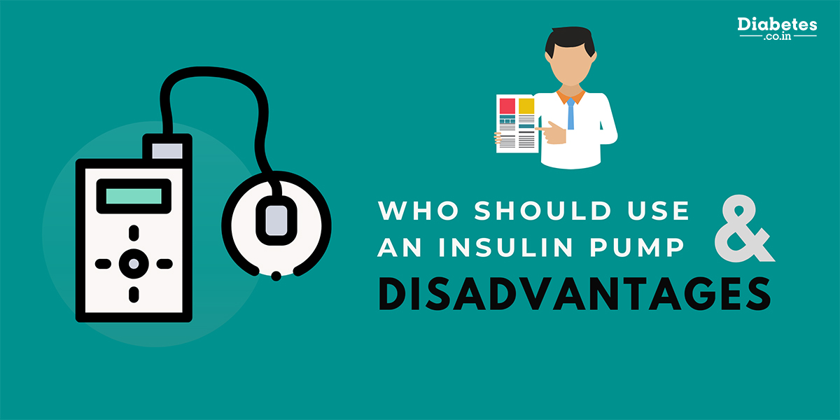 who should use insulin pump and its disadvantages